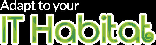 Adapt to your IT Habitat