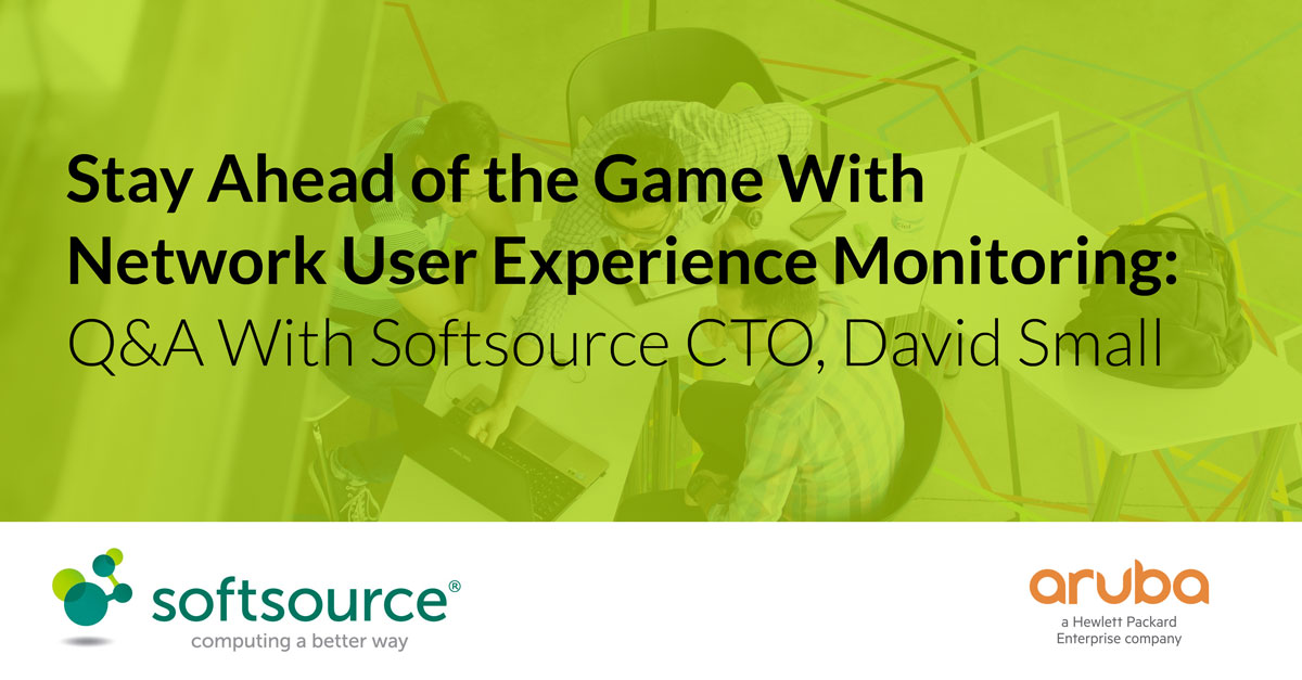 Stay ahead of the game with network user experience monitoring – Q&A with Softsource Chief Technology Officer, David Small